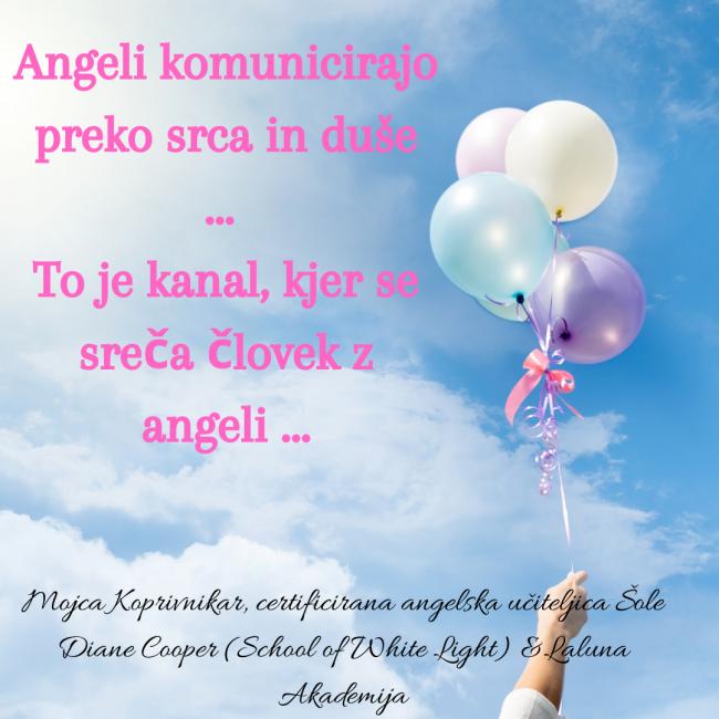 Angeli komunicirajo preko srca in duse ... to je kanal kjer se srecata clovek in angeli ...